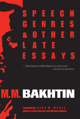 Speech Genres and Other Late Essays - Bakhtin, M M, Professor, and Emerson, Caryl (Editor), and Holquist, Michael (Editor)