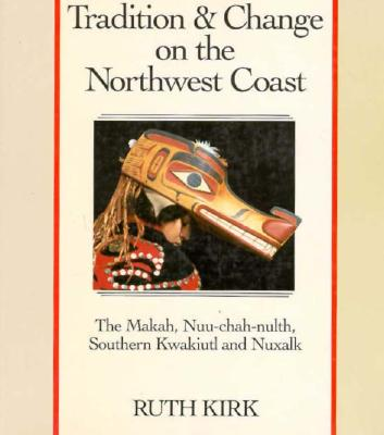 Tradition and Change on the Northwest Coast - Kirk, Ruth