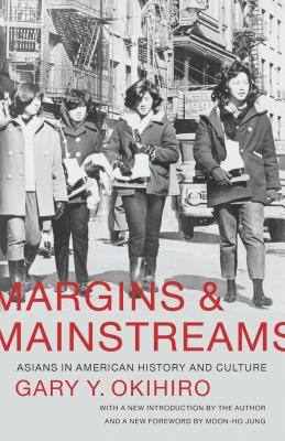Margins and Mainstreams: Asians in American History and Culture - Okihiro, Gary Y, Professor, and Jung, Moon-Ho, Professor (Foreword by)
