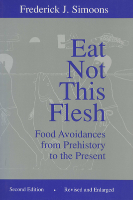Eat Not This Flesh: Food Avoidances from Prehistory to the Present - Simoons, Frederick J