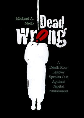 Dead Wrong: A Death Row Lawyer Speaks Out Against Capital Punishment - Mello, Michael, and Von Drehle, David (Foreword by)