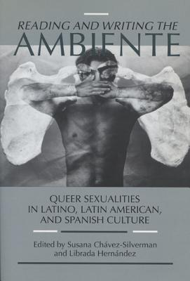 Reading & Writing the Ambiente: Queer Sexualities in Latino, Latin American, - Chavez-Silverman, Susana (Editor), and Hernandez, Librada (Editor)