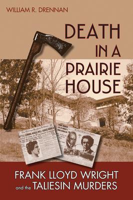 Death in a Prairie House: Frank Lloyd Wright and the Taliesin Murders - Drennan, William R