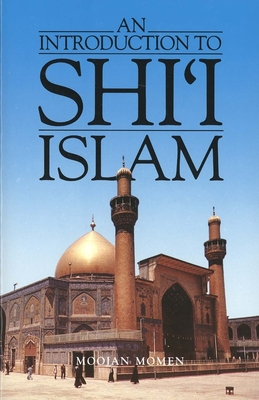 An Introduction to Shii Islam: The History and Doctrines of Twelver Shiism - Momen, Moojan, Dr., MB, and Bausani, Alessandro (Foreword by)