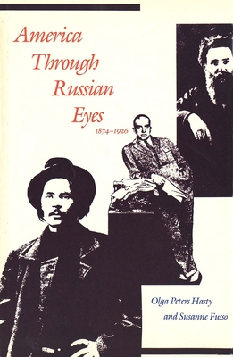 America Through Russian Eyes, 1874-1926 - Hasty, Olga Peters, and Fusso, Susanne, Ms. (Editor)