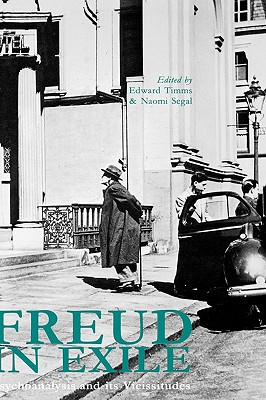 Freud in Exile: Psychoanalysis and Its Vicissitudes - Timms, Edward, Dr. (Editor), and Segal, Naomi, Dr. (Photographer)