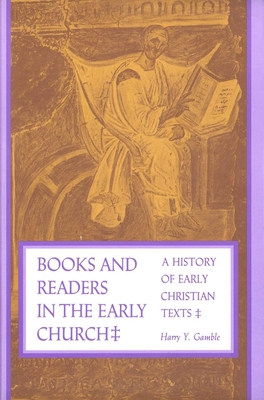 Books and Readers in the Early Church: A History of Early Christian Texts - Gamble, Harry Y, Professor