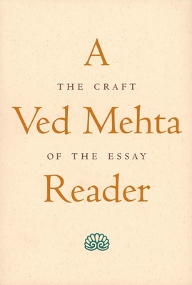 A Ved Mehta Reader: The Craft of the Essay - Mehta, Ved