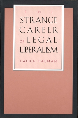 The Strange Career of Legal Liberalism - Kalman, Laura, Professor