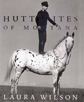 Hutterites of Montana - Wilson, Laura