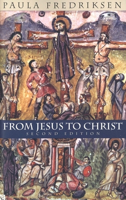 From Jesus to Christ: The Origins of the New Testament Images of Christ - Fredriksen, Paula