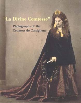 La Divine Comtesse: Photographs of the Countess de Castiglione -