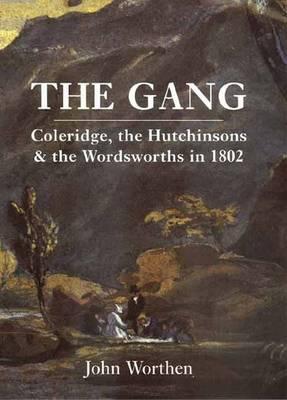 The Gang: Coleridge, the Hutchinsons, and the Wordsworths in 1802 - Worthen, John, Professor
