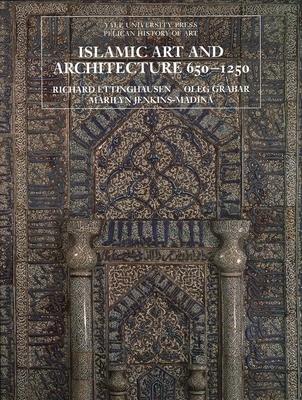 Islamic Art and Architecture 650-1250 - Ettinghausen, Richard, and Grabar, Oleg, and Jenkins-Madina, Marilyn, Dr.