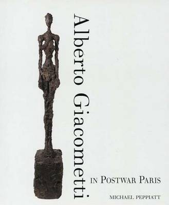 Alberto Giacometti in Postwar Paris - Peppiatt, Michael