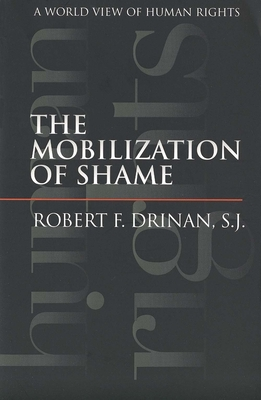 The Mobilization of Shame: A World View of Human Rights - Drinan, Robert F, Father, S.J.