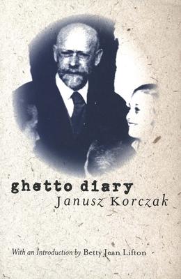 Ghetto Diary - Korczak, Janusz, and Lifton, Betty Jean (Introduction by)