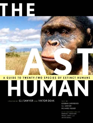 The Last Human: A Guide to Twenty-Two Species of Extinct Humans - Sawyer, G J (Text by), and Deak, Viktor, and Tattersall, Ian