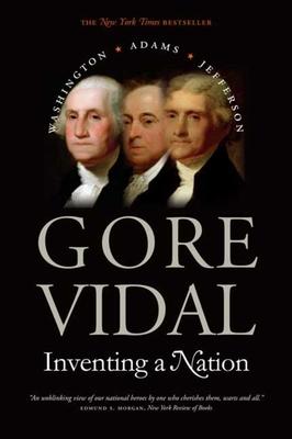 Inventing a Nation: Washington, Adams, Jefferson - Vidal, Gore