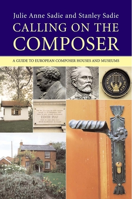 Calling on the Composer: A Guide to European Composer Houses and Museums - Sadie, Julie Anne, and Sadie, Stanley
