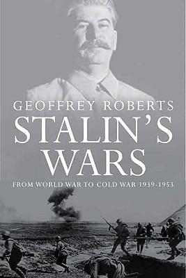Stalin's Wars: From World War to Cold War, 1939-1953 - Roberts, Geoffrey