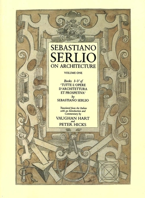 """Sebastiano Serlio on Architecture, Volume 1: Books I-V of """"Tutte Lopere Darchitettura Et Prospetiva"""" - Serlio, Sebastiano, and Hicks, Peter (Translated by), and Hart, Vaughan, Mr. (Translated by)"""