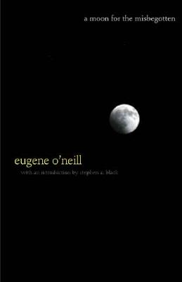 A Moon for the Misbegotten - O'Neill, Eugene Gladstone, and Black, Stephen A, Professor (Introduction by)