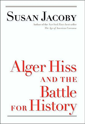 Alger Hiss and the Battle for History - Jacoby, Susan