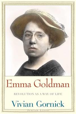 Emma Goldman: Revolution as a Way of Life - Gornick, Vivian