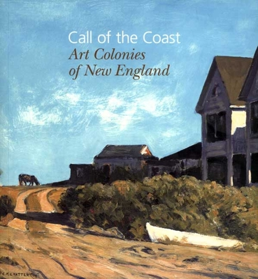 Call of the Coast: Art Colonies of New England - Denenberg, Thomas Andrew, Mr., and Lansing, Amy Kurtz, and Danly, Susan