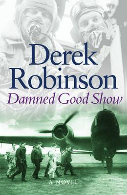 Damned Good Show - Robinson, Derek