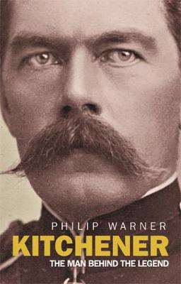 Kitchener: The Man Behind the Legend - Warner, Philip