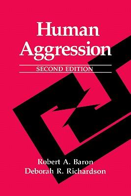 Human Aggression - Richardson, Deborah R, and Baron, Robert A