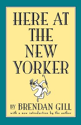 Here at the New Yorker - Gill, Brendan