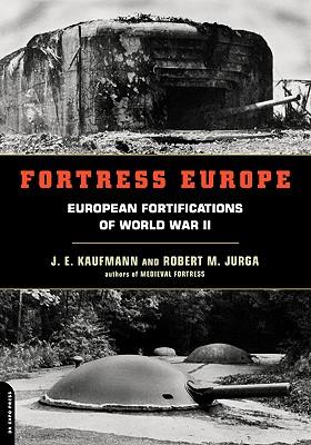 Fortress Europe: European Fortifications of World War II - Kaufmann, J E, and Jurga, Robert M