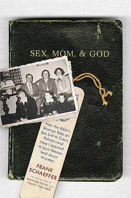 Sex, Mom, and God: How the Bible's Strange Take on Sex Led to Crazy Politics, and How I Learned to Love Women (and Jesus) Anyway - Schaeffer, Frank