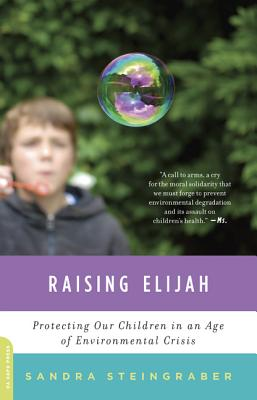 Raising Elijah: Protecting Our Children in an Age of Environmental Crisis - Steingraber, Sandra
