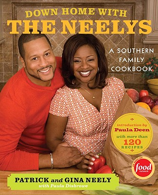 Down Home with the Neelys: A Southern Family Cookbook - Neely, Patrick, and Neely, Gina, and Disbrowe, Paula