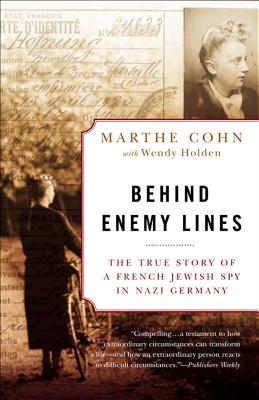 Behind Enemy Lines: The True Story of a French Jewish Spy in Nazi Germany - Cohn, Marthe, and Holden, Wendy