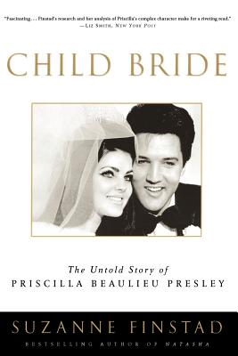 Child Bride: The Untold Story of Priscilla Beaulieu Presley - Finstad, Suzanne