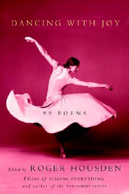 Dancing with Joy: 99 Poems - Housden, Roger (Editor)