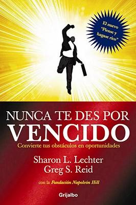Nunca Te Des Por Vencido: Convierte Tus Obstaculos en Oportunidades - Lechter, Sharon L, C.P.A., and Reid, Greg S, and Clark, Gerardo Hernandez (Translated by)
