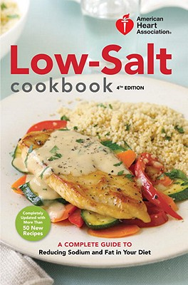 American Heart Association Low-Salt Cookbook: A Complete Guide to Reducing Sodium and Fat in Your Diet - American Heart Association