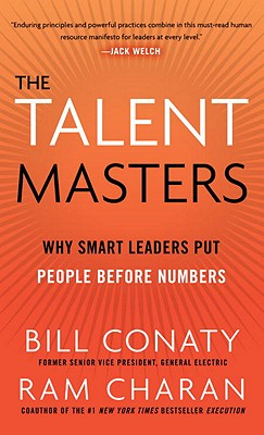 The Talent Masters: Why Smart Leaders Put People Before Numbers - Conaty, Bill, and Charan, Ram