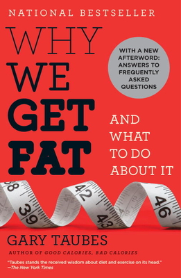 Why We Get Fat: And What to Do about It - Taubes, Gary