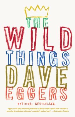 The Wild Things - Eggers, Dave, and Sendak, Maurice (Original Author), and Jonze, Spike (Screenwriter)