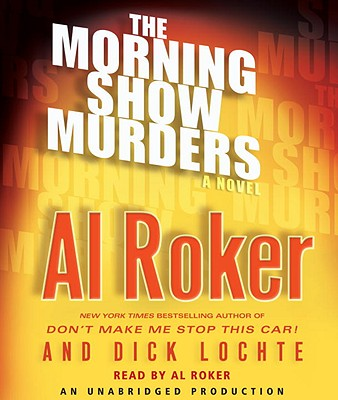 The Morning Show Murders - Roker, Al (Read by), and Lochte, Dick