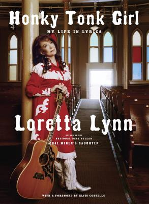 Honky Tonk Girl: My Life in Lyrics - Lynn, Loretta, and Costello, Elvis (Foreword by)