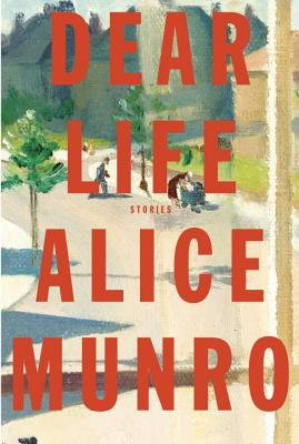 Dear Life: Stories - Munro, Alice