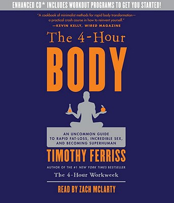 The 4-Hour Body: An Uncommon Guide to Rapid Fat-Loss, Incredible Sex, and Becoming Superhuman - Ferriss, Timothy, and McLarty, Zach (Read by)